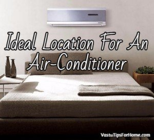 Ideal Location For An Air-Conditioner According to Vastu Shastra